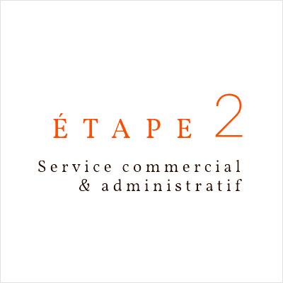 étape 2 Service commercial et administratif